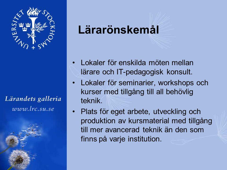 Lärarönskemål •Lokaler för enskilda möten mellan lärare och IT-pedagogisk konsult.