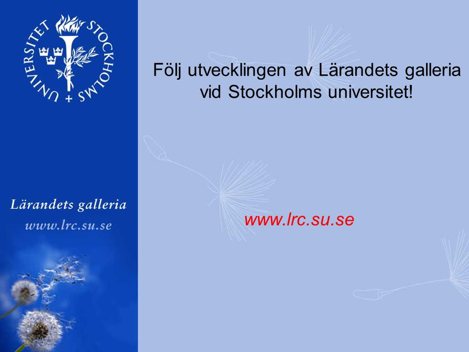 Följ utvecklingen av Lärandets galleria vid Stockholms universitet! www.lrc.su.se