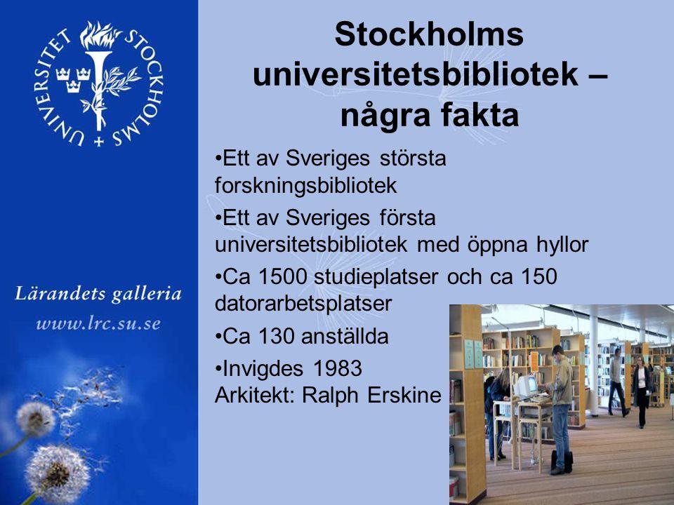 Stockholms universitetsbibliotek – några fakta •Ett av Sveriges största forskningsbibliotek •Ett av Sveriges första universitetsbibliotek med öppna hyllor •Ca 1500 studieplatser och ca 150 datorarbetsplatser •Ca 130 anställda •Invigdes 1983 Arkitekt: Ralph Erskine