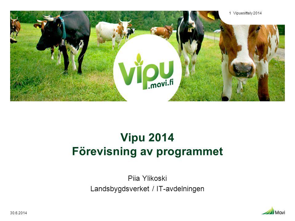 Vipu 2014 Förevisning av programmet Piia Ylikoski Landsbygdsverket / IT-avdelningen 30.6.2014 Vipuesittely 20141