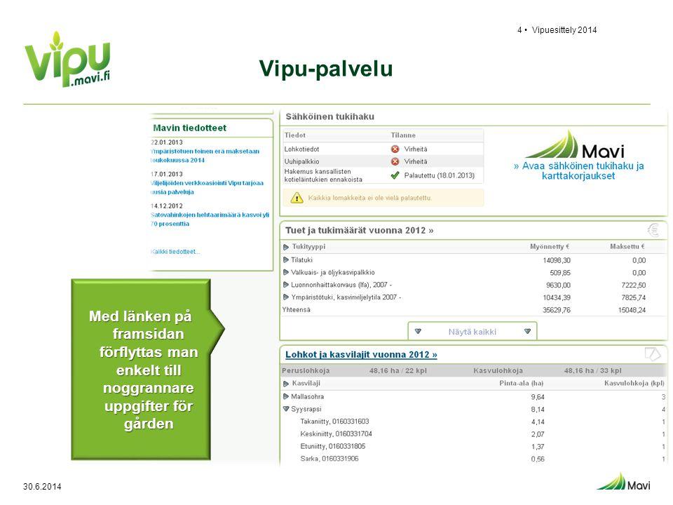 30.6.2014 Vipuesittely 20144 • Med länken på framsidan förflyttas man enkelt till noggrannare uppgifter för gården Vipu-palvelu