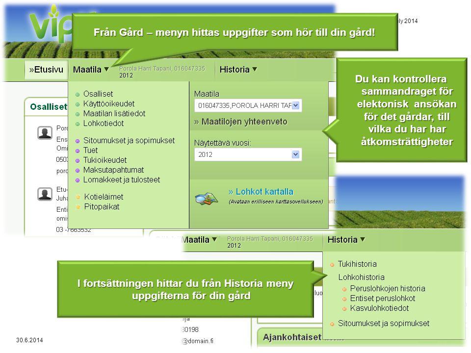 30.6.2014 Vipuesittely 20147 • Från Gård – menyn hittas uppgifter som hör till din gård.