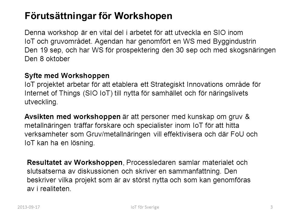2013-09-17IoT för Sverige3 Syfte med Workshoppen IoT projektet arbetar för att etablera ett Strategiskt Innovations område för Internet of Things (SIO