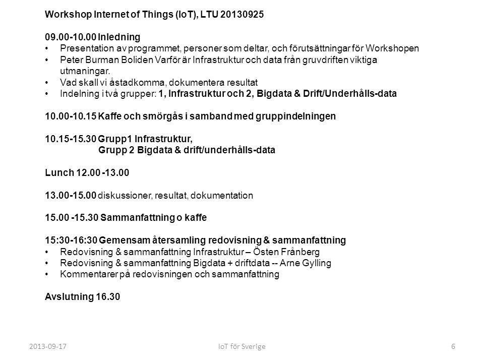 2013-09-17IoT för Sverige7 Grupp 1 Infrastruktur Rum A 10.15-15.30 Det är viktigt med bra nät-infrastruktur i gruvnäringen.