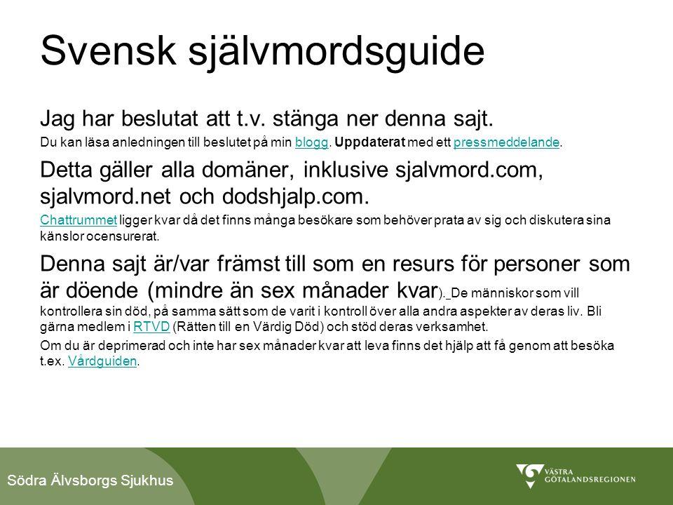 Södra Älvsborgs Sjukhus Svensk självmordsguide Jag har beslutat att t.v. stänga ner denna sajt. Du kan läsa anledningen till beslutet på min blogg. Up