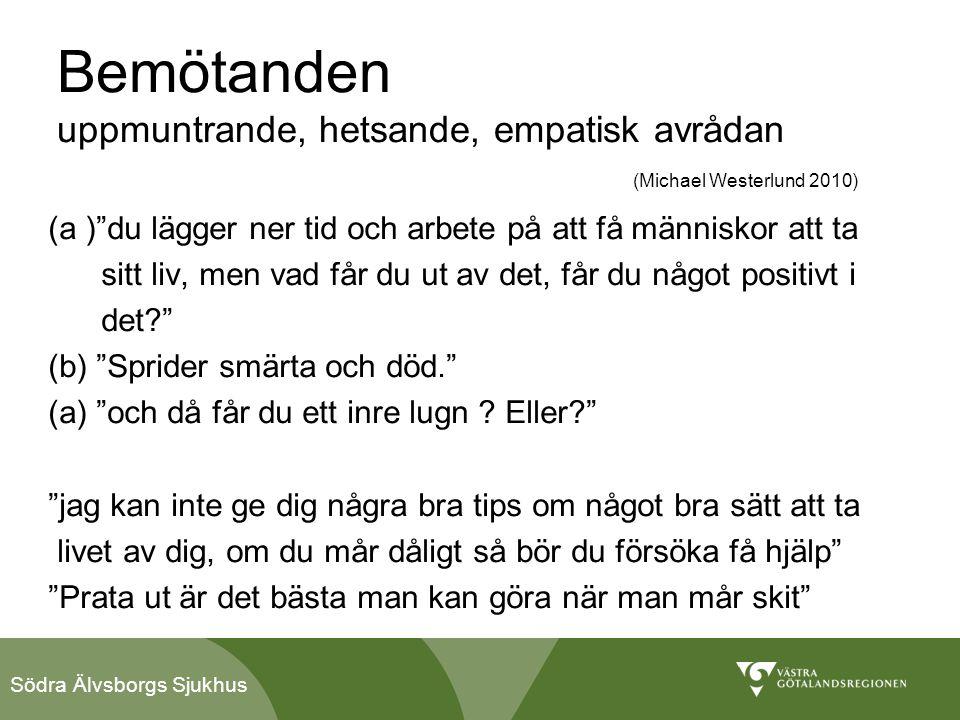 """Södra Älvsborgs Sjukhus Bemötanden uppmuntrande, hetsande, empatisk avrådan (Michael Westerlund 2010) (a )""""du lägger ner tid och arbete på att få männ"""