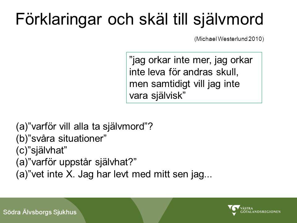 """Södra Älvsborgs Sjukhus Förklaringar och skäl till självmord (Michael Westerlund 2010) """"jag orkar inte mer, jag orkar inte leva för andras skull, men"""