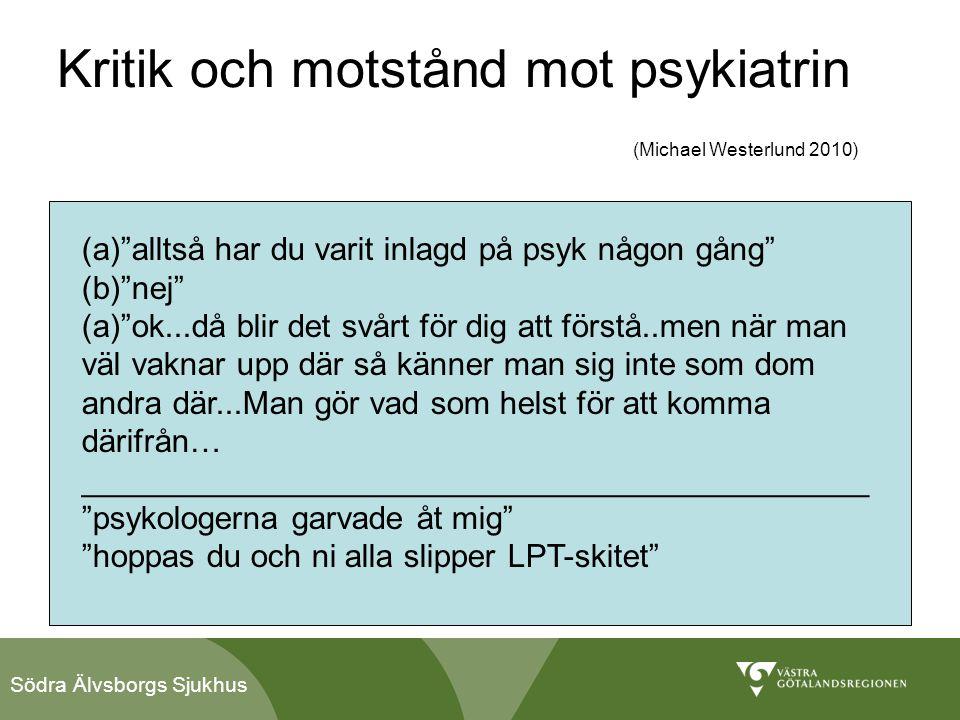 """Södra Älvsborgs Sjukhus Kritik och motstånd mot psykiatrin (Michael Westerlund 2010) (a)""""alltså har du varit inlagd på psyk någon gång"""" (b)""""nej"""" (a)""""o"""