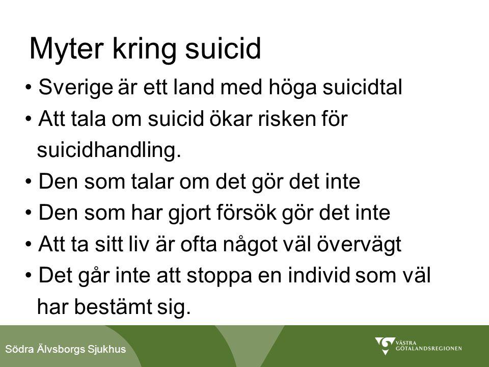 Södra Älvsborgs Sjukhus Myter kring suicid • Sverige är ett land med höga suicidtal • Att tala om suicid ökar risken för suicidhandling. • Den som tal