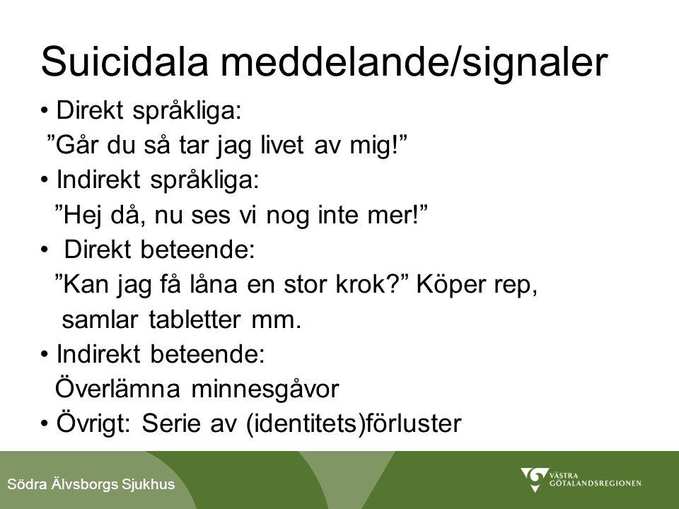 """Södra Älvsborgs Sjukhus Suicidala meddelande/signaler • Direkt språkliga: """"Går du så tar jag livet av mig!"""" • Indirekt språkliga: """"Hej då, nu ses vi n"""