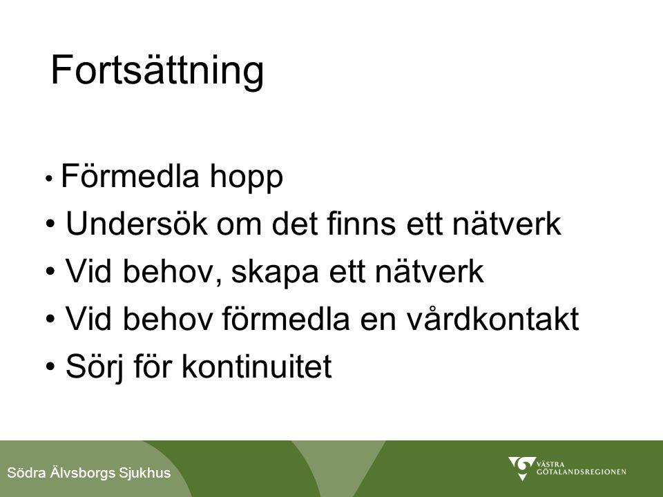 Södra Älvsborgs Sjukhus Fortsättning • Förmedla hopp • Undersök om det finns ett nätverk • Vid behov, skapa ett nätverk • Vid behov förmedla en vårdko