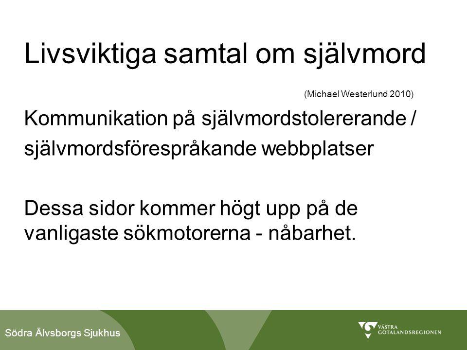 Södra Älvsborgs Sjukhus Livsviktiga samtal om självmord (Michael Westerlund 2010) Kommunikation på självmordstolererande / självmordsförespråkande web