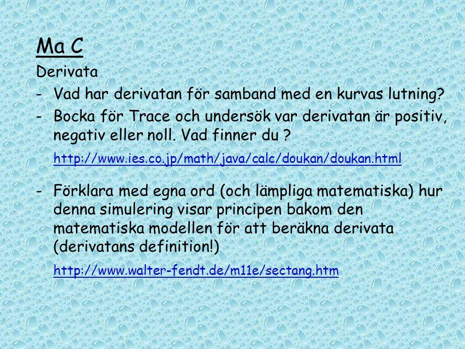 Ma C Derivata -Vad har derivatan för samband med en kurvas lutning? - Bocka för Trace och undersök var derivatan är positiv, negativ eller noll. Vad f