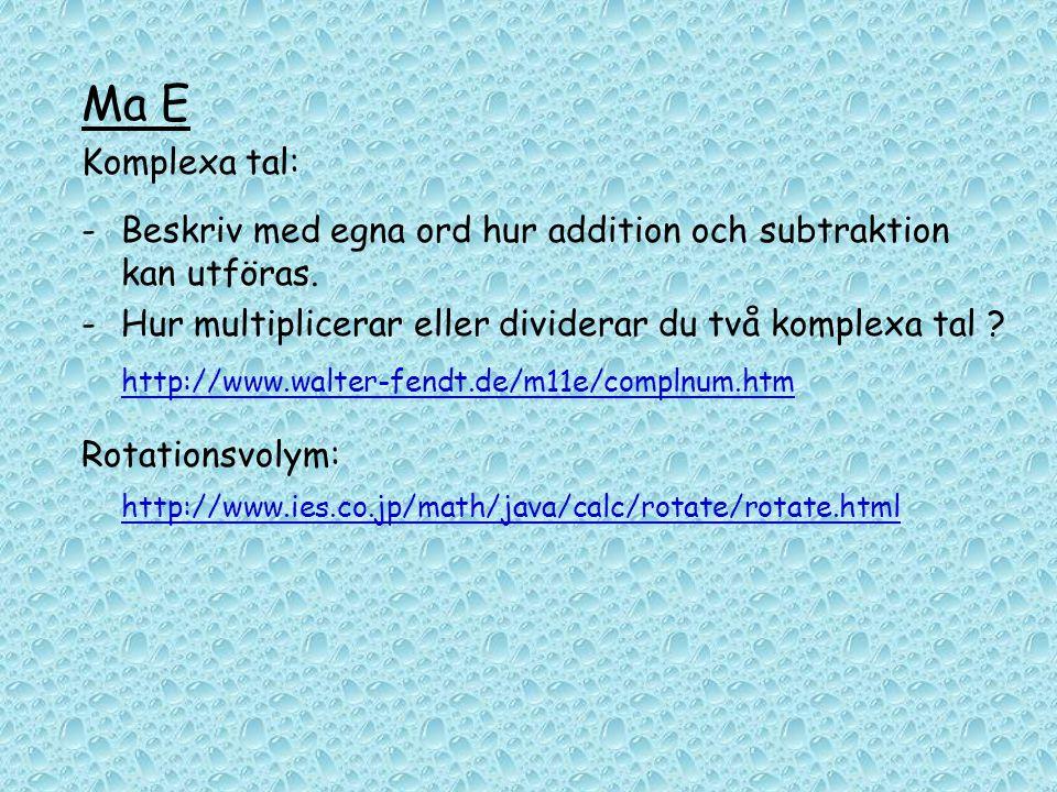 Ma E Komplexa tal: -Beskriv med egna ord hur addition och subtraktion kan utföras. -Hur multiplicerar eller dividerar du två komplexa tal ? http://www