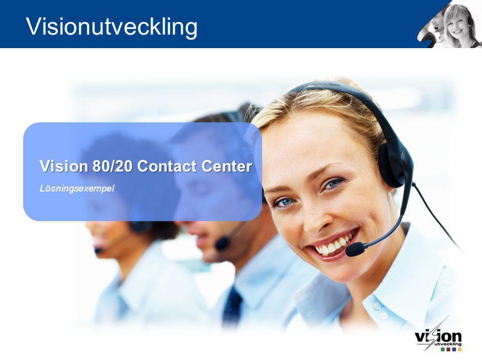 Vision 80/20 Contact Center Vision 80/20 Contact Center Lösningsexempel Visionutveckling