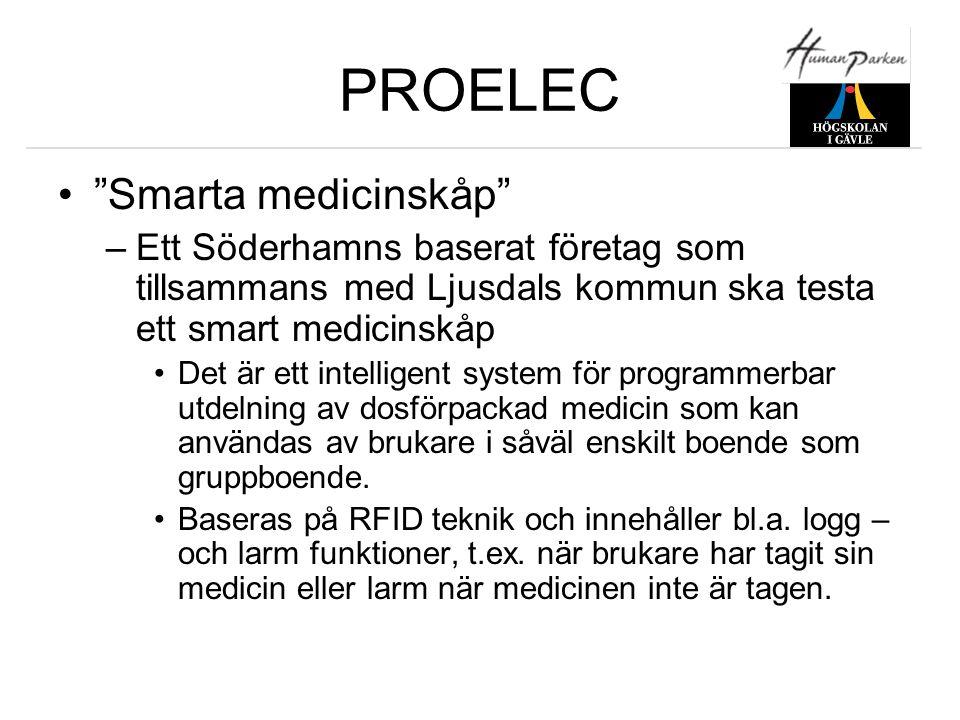 """PROELEC •""""Smarta medicinskåp"""" –Ett Söderhamns baserat företag som tillsammans med Ljusdals kommun ska testa ett smart medicinskåp •Det är ett intellig"""