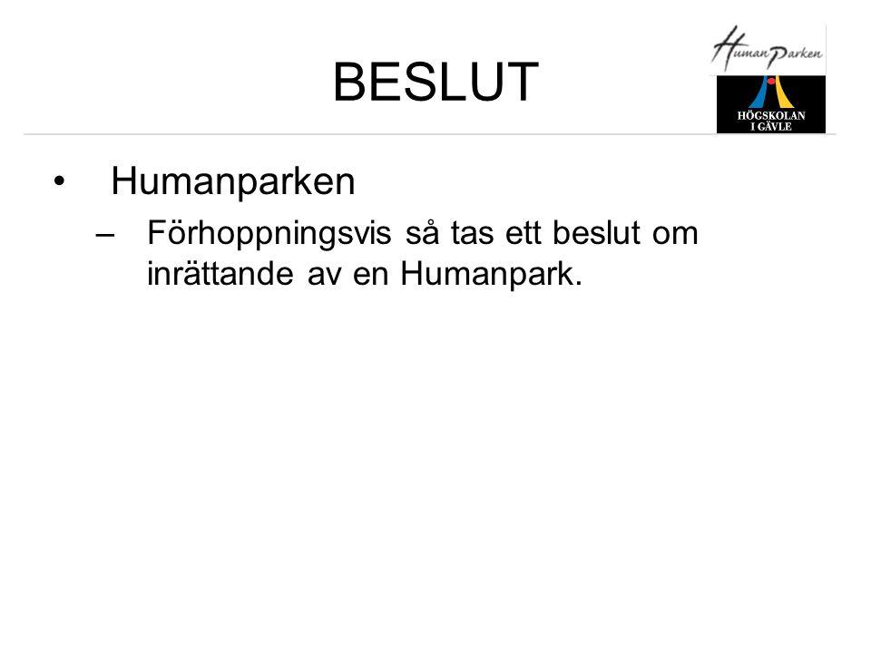 BESLUT •Humanparken –Förhoppningsvis så tas ett beslut om inrättande av en Humanpark.