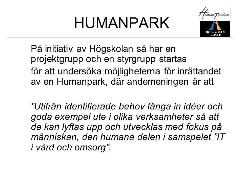 FOKUS OCH PROFIL •Humanparkens primära fokus kommer att riktas mot vård och omsorg av äldre och personer med funktionshinder •En tydlig initial profil för Humanparken ska vara IT inom vård och omsorg av äldre och funktionshindrade
