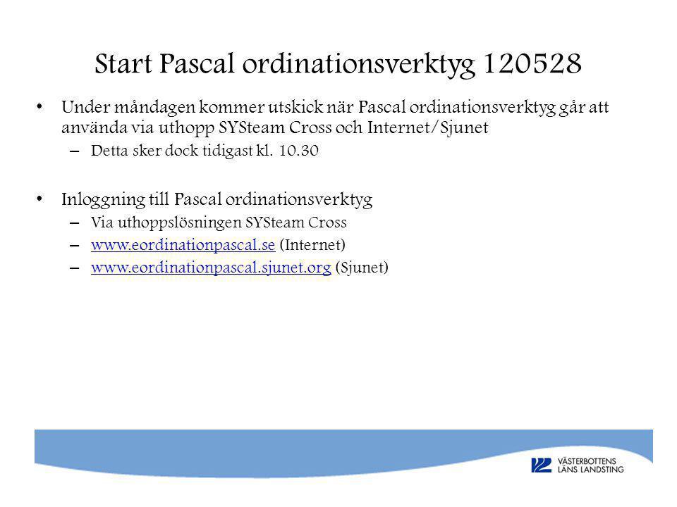 Start Pascal ordinationsverktyg 120528 • Under måndagen kommer utskick när Pascal ordinationsverktyg går att använda via uthopp SYSteam Cross och Internet/Sjunet – Detta sker dock tidigast kl.