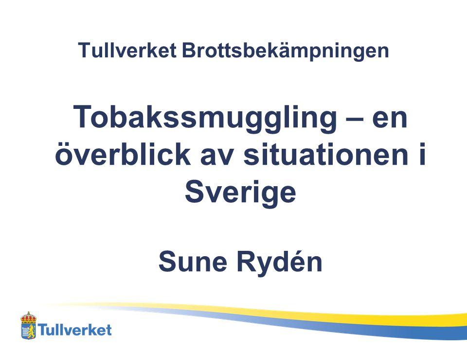 Tullverket Brottsbekämpningen Tobakssmuggling – en överblick av situationen i Sverige Sune Rydén