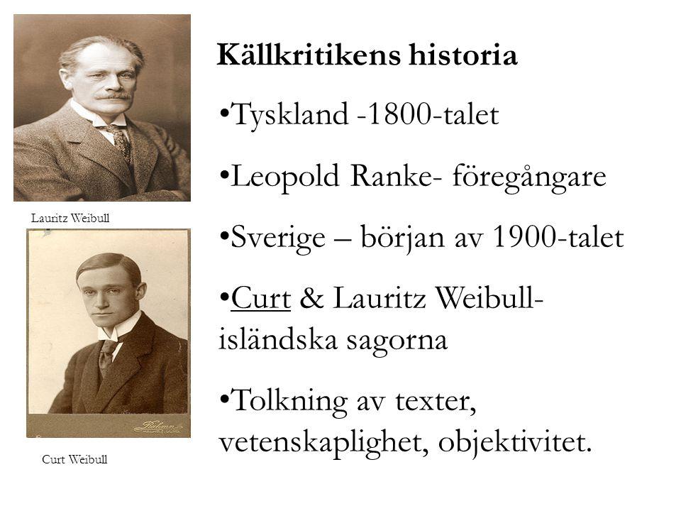 Källkritikens historia •Tyskland -1800-talet •Leopold Ranke- föregångare •Sverige – början av 1900-talet •Curt & Lauritz Weibull- isländska sagorna •T