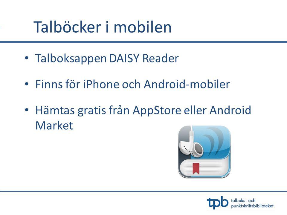 Talböcker i mobilen • Talboksappen DAISY Reader • Finns för iPhone och Android-mobiler • Hämtas gratis från AppStore eller Android Market