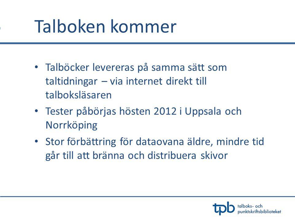 • Talböcker levereras på samma sätt som taltidningar – via internet direkt till talboksläsaren • Tester påbörjas hösten 2012 i Uppsala och Norrköping • Stor förbättring för dataovana äldre, mindre tid går till att bränna och distribuera skivor Talboken kommer