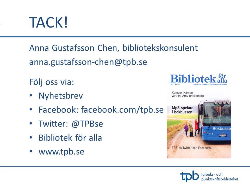 Anna Gustafsson Chen, bibliotekskonsulent anna.gustafsson-chen@tpb.se Följ oss via: • Nyhetsbrev • Facebook: facebook.com/tpb.se • Twitter: @TPBse • Bibliotek för alla • www.tpb.se TACK!