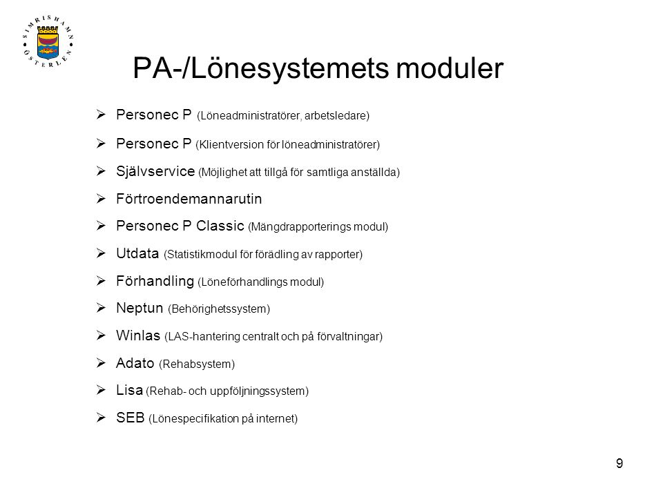 9 PA-/Lönesystemets moduler  Personec P (Löneadministratörer, arbetsledare)  Personec P (Klientversion för löneadministratörer)  Självservice (Möjl