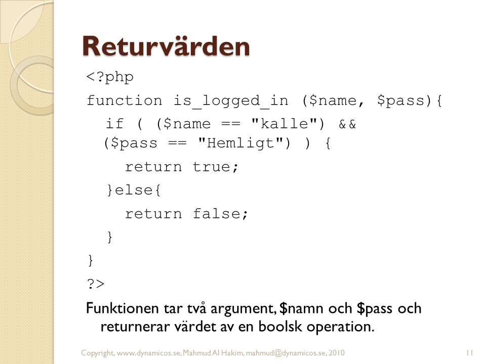 Returvärden <?php function is_logged_in ($name, $pass){ if ( ($name ==