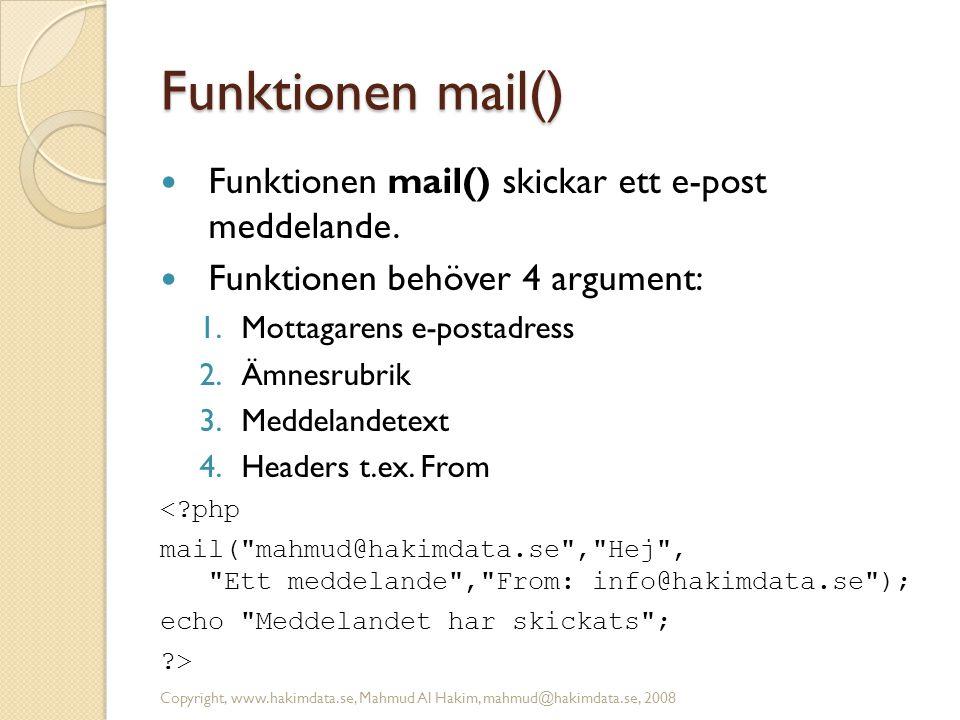 Funktionen mail()  Funktionen mail() skickar ett e-post meddelande.  Funktionen behöver 4 argument: 1.Mottagarens e-postadress 2.Ämnesrubrik 3.Medde