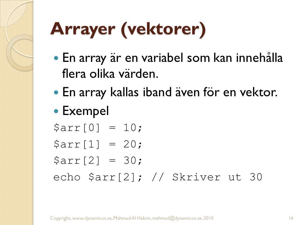 Arrayer (vektorer)  En array är en variabel som kan innehålla flera olika värden.  En array kallas iband även för en vektor.  Exempel $arr[0] = 10;