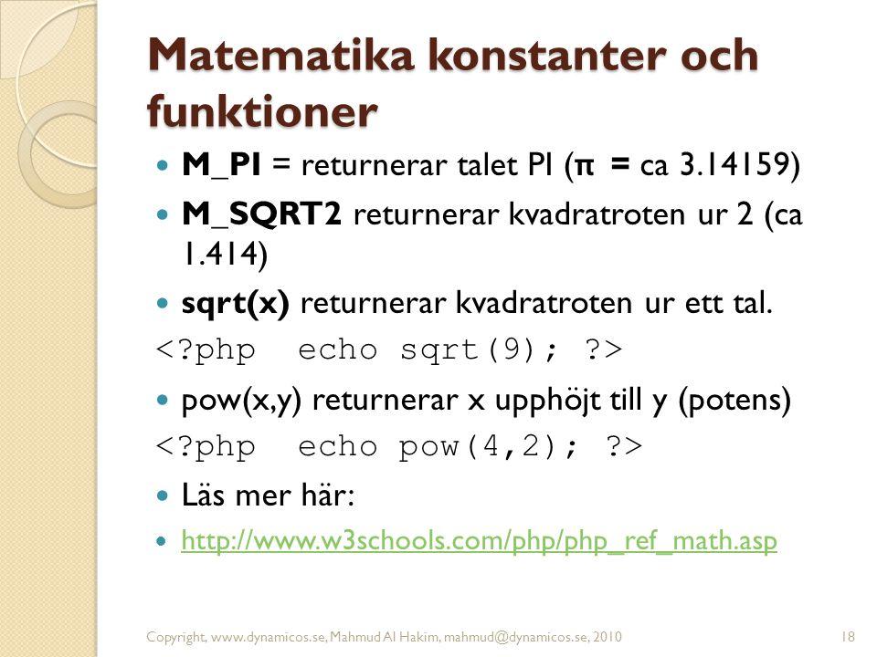 Matematika konstanter och funktioner  M_PI = returnerar talet PI ( π = ca 3.14159)  M_SQRT2 returnerar kvadratroten ur 2 (ca 1.414)  sqrt(x) return