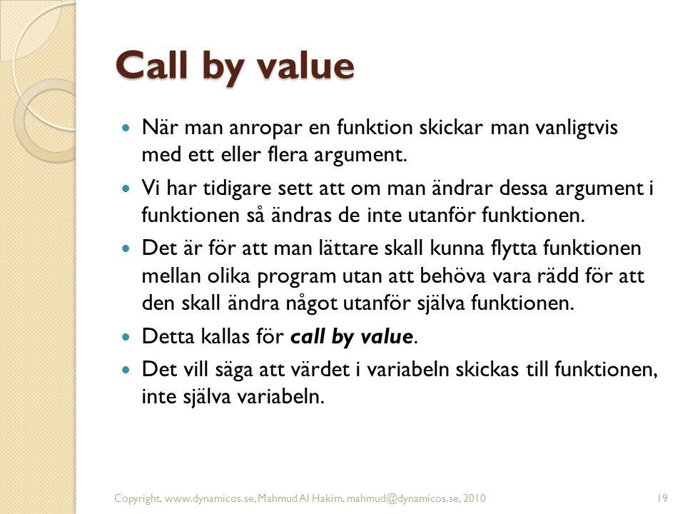 Call by value  När man anropar en funktion skickar man vanligtvis med ett eller flera argument.  Vi har tidigare sett att om man ändrar dessa argume