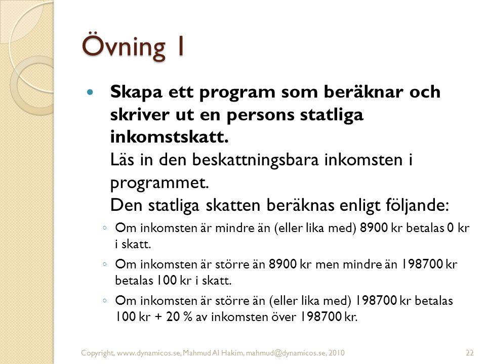 Övning 1  Skapa ett program som beräknar och skriver ut en persons statliga inkomstskatt. Läs in den beskattningsbara inkomsten i programmet. Den sta