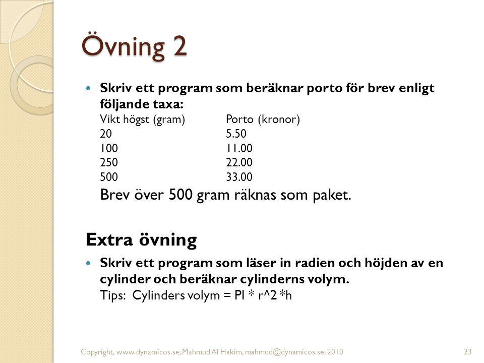 Övning 2  Skriv ett program som beräknar porto för brev enligt följande taxa: Vikt högst (gram)Porto (kronor) 205.50 100 11.00 250 22.00 500 33.00 Br