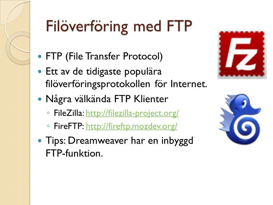 Filöverföring med FTP  FTP (File Transfer Protocol)  Ett av de tidigaste populära filöverföringsprotokollen för Internet.  Några välkända FTP Klien