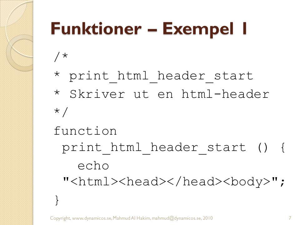 Funktioner – Exempel 2 /* * print_html_header_stop * Skriver ut slut-html-taggar */ function print_html_header_stop () { echo ; } Copyright, www.dynamicos.se, Mahmud Al Hakim, mahmud@dynamicos.se, 20108