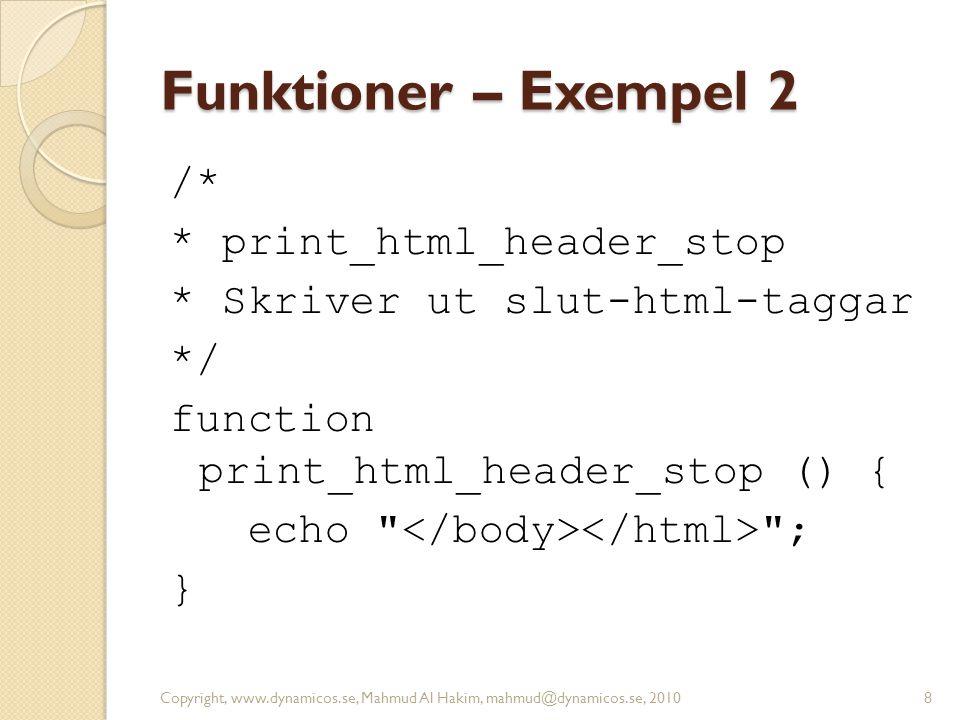 Funktioner – Exempel 2 /* * print_html_header_stop * Skriver ut slut-html-taggar */ function print_html_header_stop () { echo