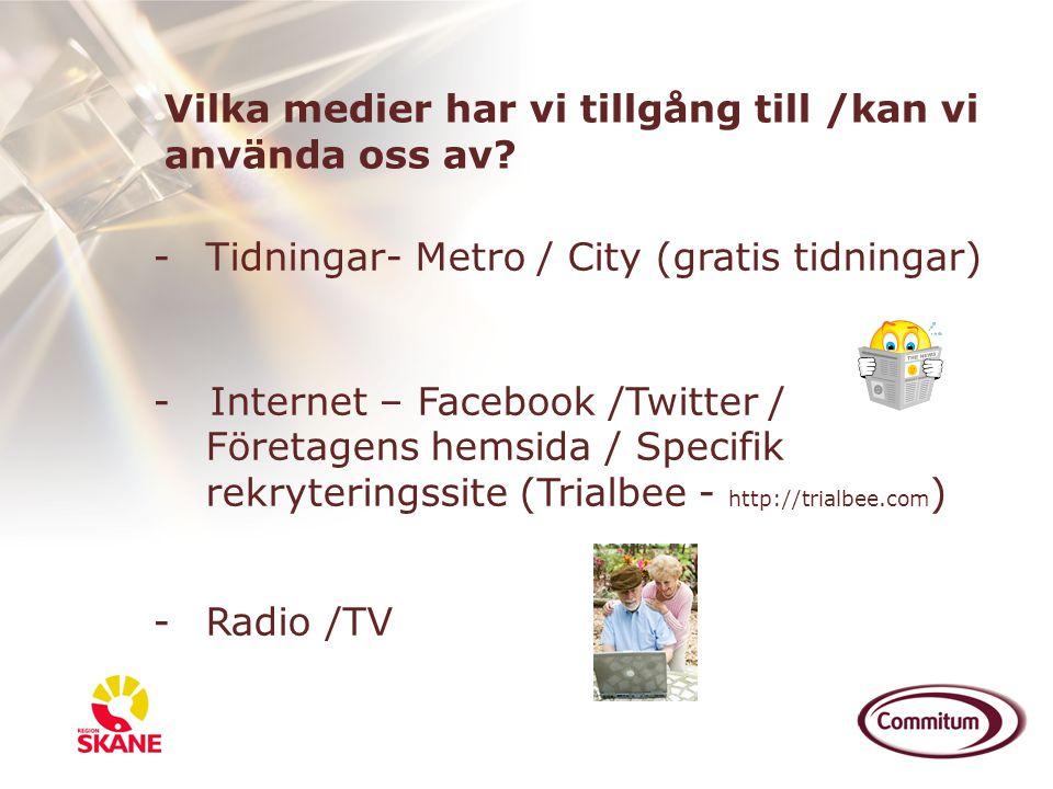 Vilka medier har vi tillgång till /kan vi använda oss av? -Tidningar- Metro / City (gratis tidningar) - Internet – Facebook /Twitter / Företagens hems