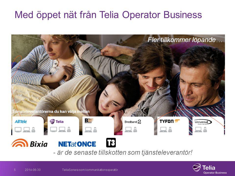 2014-06-30TeliaSonera som kommunikationsoperatör5 Busi ness Med öppet nät från Telia Operator Business Fler tillkommer löpande… - är de senaste tillsk