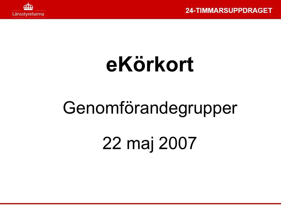 24-TIMMARSUPPDRAGET eKörkort Genomförandegrupper 22 maj 2007