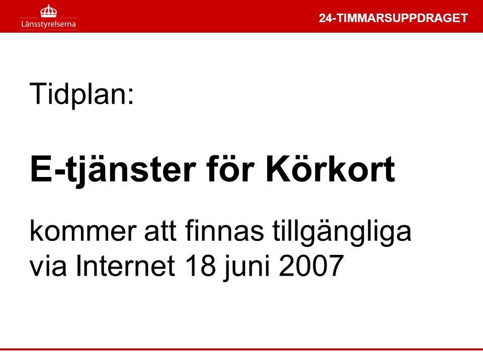 24-TIMMARSUPPDRAGET Tidplan: E-tjänster för Körkort kommer att finnas tillgängliga via Internet 18 juni 2007