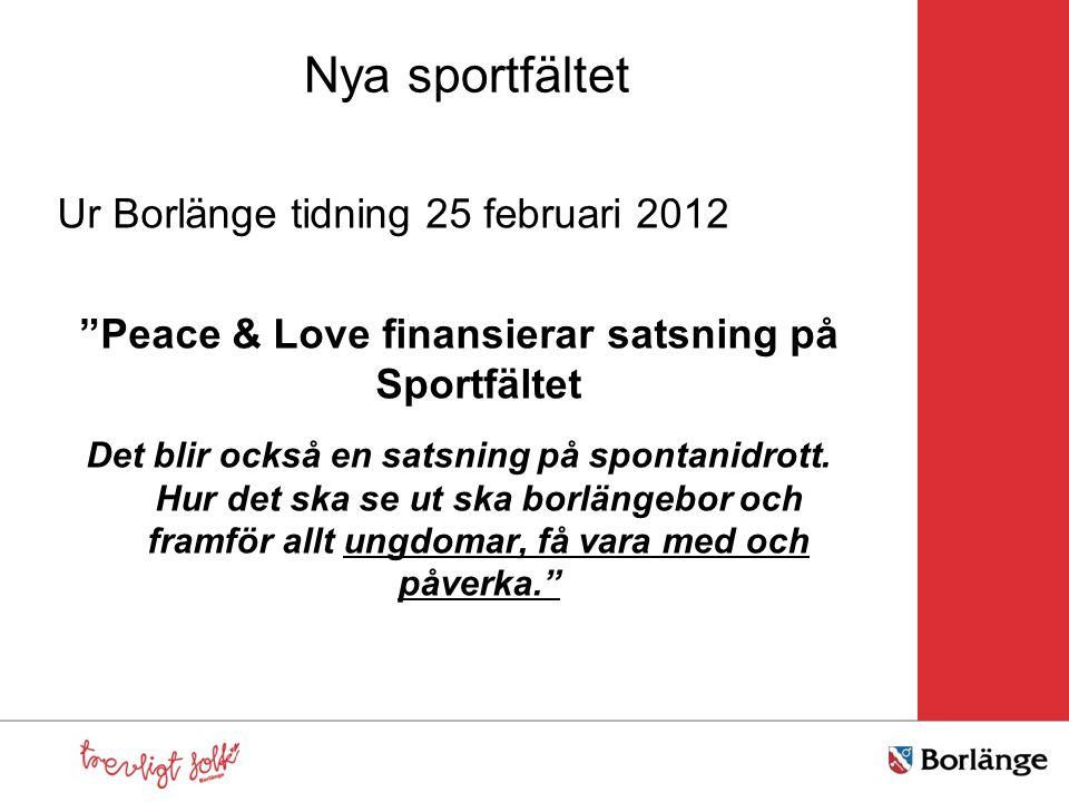 Nya sportfältet Ur Borlänge tidning 25 februari 2012 Peace & Love finansierar satsning på Sportfältet Det blir också en satsning på spontanidrott.