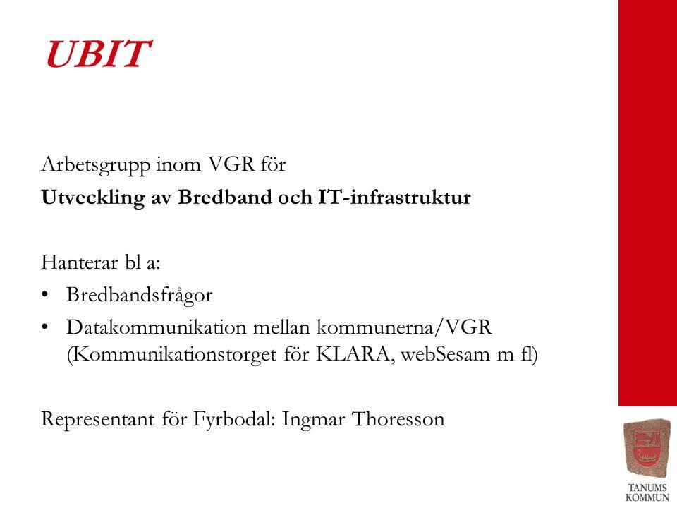 UBIT Arbetsgrupp inom VGR för Utveckling av Bredband och IT-infrastruktur Hanterar bl a: •Bredbandsfrågor •Datakommunikation mellan kommunerna/VGR (Kommunikationstorget för KLARA, webSesam m fl) Representant för Fyrbodal: Ingmar Thoresson