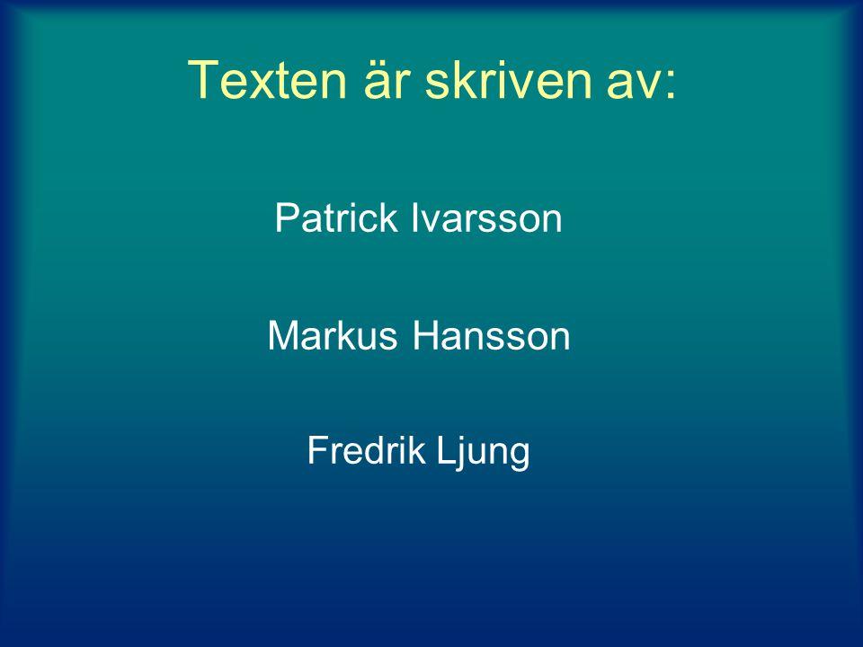 Texten är skriven av: Patrick Ivarsson Markus Hansson Fredrik Ljung
