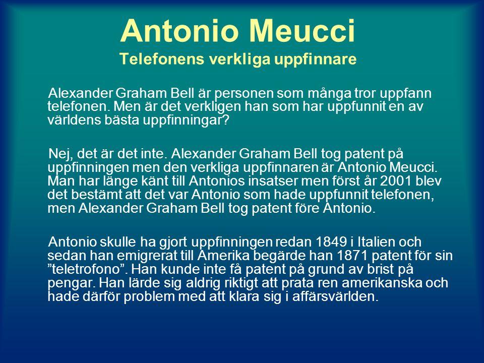 Antonio Meucci Telefonens verkliga uppfinnare Alexander Graham Bell är personen som många tror uppfann telefonen.