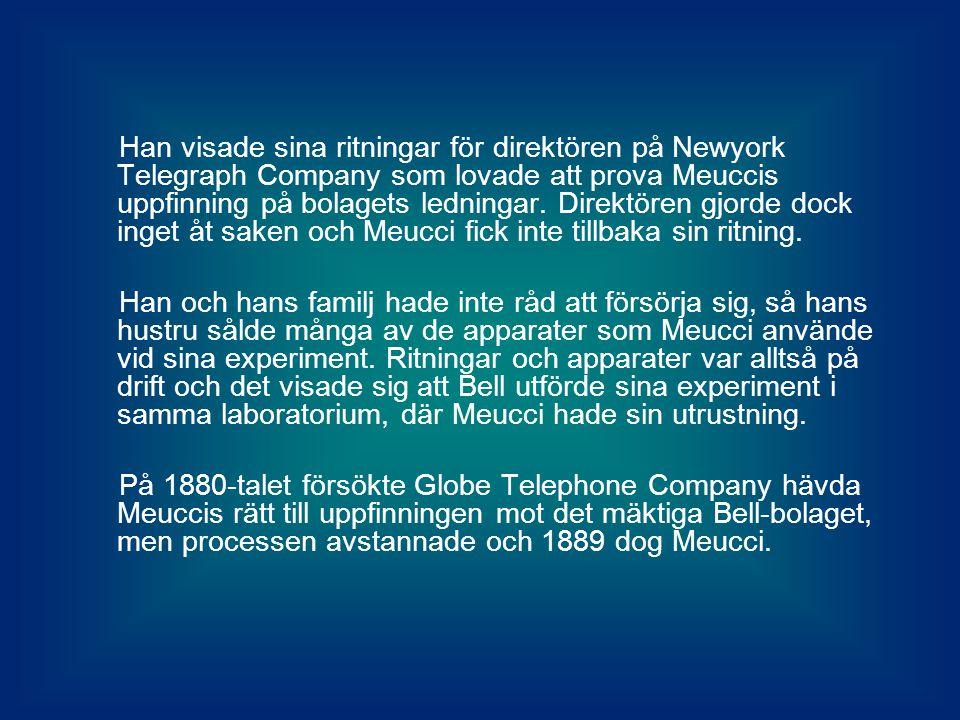 Han visade sina ritningar för direktören på Newyork Telegraph Company som lovade att prova Meuccis uppfinning på bolagets ledningar.