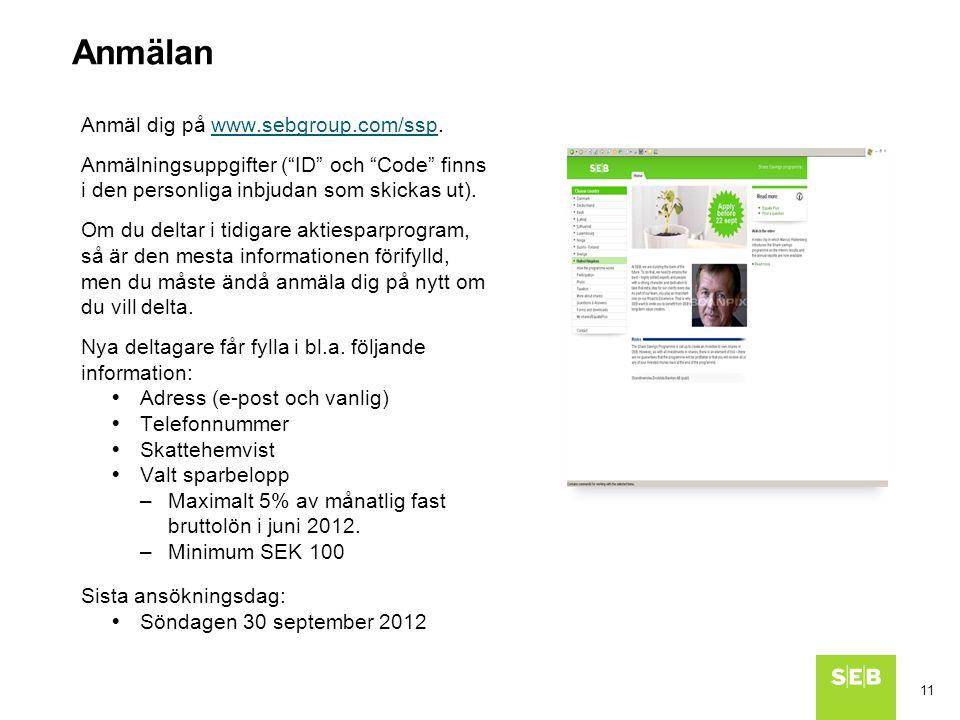 11 Anmälan Anmäl dig på www.sebgroup.com/ssp.www.sebgroup.com/ssp Anmälningsuppgifter ( ID och Code finns i den personliga inbjudan som skickas ut).