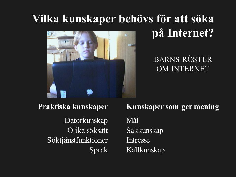 Vilka kunskaper behövs för att söka på Internet? Praktiska kunskaperKunskaper som ger mening Datorkunskap Olika söksätt Söktjänstfunktioner Språk Mål